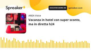 Vacanza in hotel con super sconto, ma in diretta h24