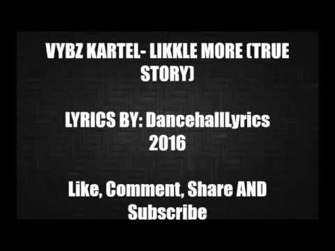 Vybz Kartel -  Likkle More  (True Story) Lyrics