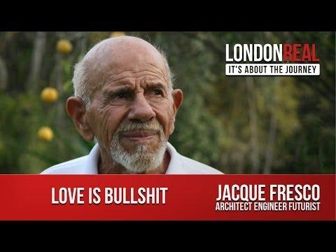 Love is Bullshit - Jacque Fresco | London Real