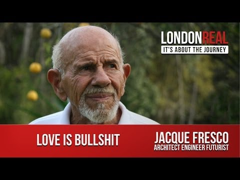 Love is Bullshit - Jacque Fresco | London Real
