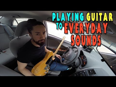 Playing Guitar To Everyday Sounds