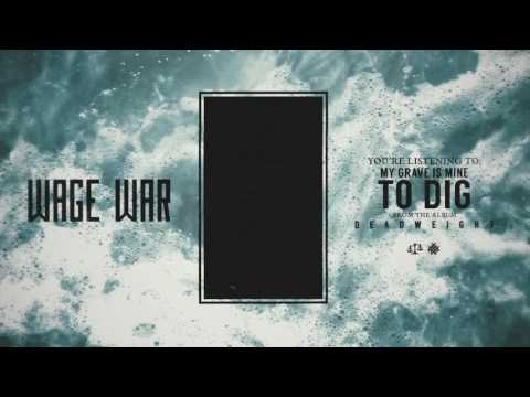 Wage War - My Grave Is Mine To Dig