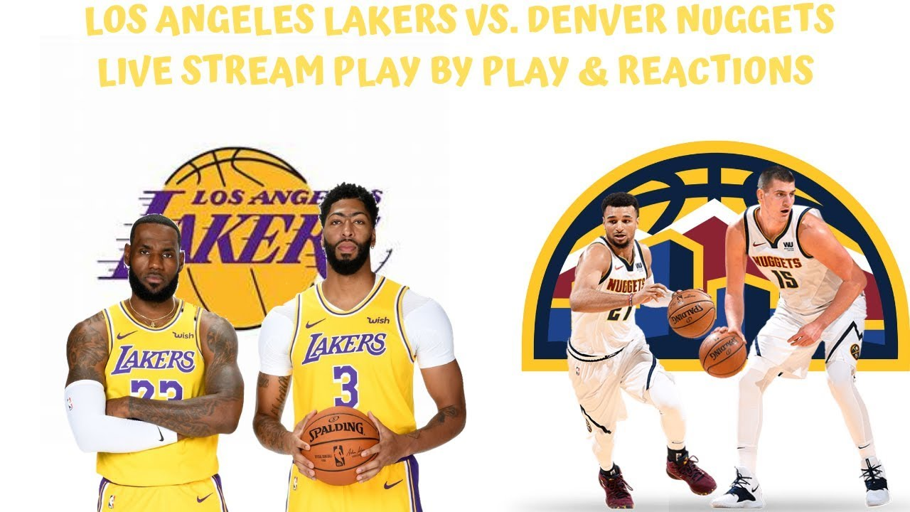 Los Angeles Lakers Vs Denver Nuggets Live Stream Play By