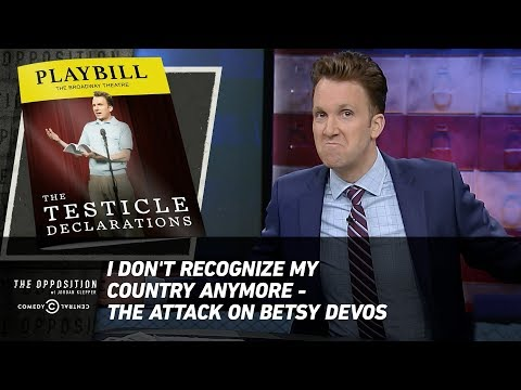 I Don't Recognize My Country Anymore - The Attack On Betsy DeVos - The Opposition w/ Jordan Klepper