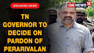 Tamil Nadu Governor To Decide On Pardoning Of AG Perarivalan From Rajiv Gandhi Case | CNN News18