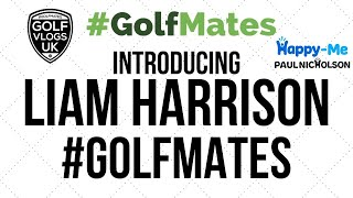 Introducing - Liam Haŗrison - @GOLF VLOGS & THE GOLFMATES #HappyMeShow #10