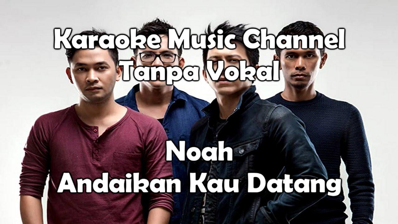 Download Noah Andaikan Kau Datang (karaoke version)
