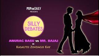 Silly Debates: Anurag Basu Vs Mr. Bajaj In Kasautii Zindagii Kay - POPxo