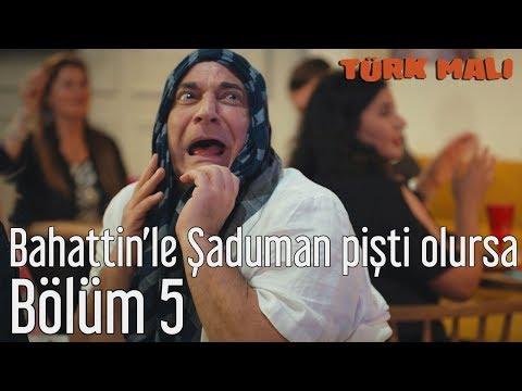 Türk Malı 5. Bölüm - Bahattin'le Şaduman Pişti Olursa