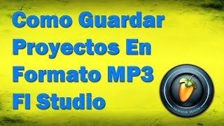 Como Guardar Proyectos Fl Studio en Mp3