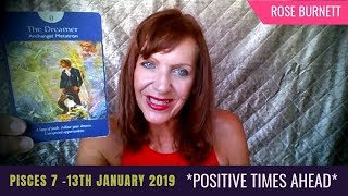Pisces 7 - 13 January 2019 *Positive Times Ahead*