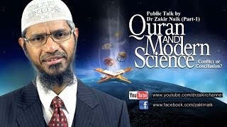 Qur'an and Modern Science - Conflict or Conciliation? by Dr Zakir Naik | Part 1