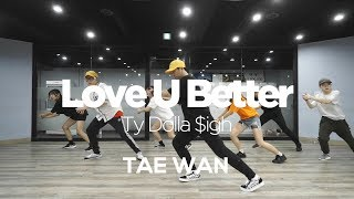TAE WAN CHOREOGRAPHY CLASS | Ty Dolla $igh - Love U Better | E DANCE STUDIO | 이댄스학원 | 얼반댄스 Mp3