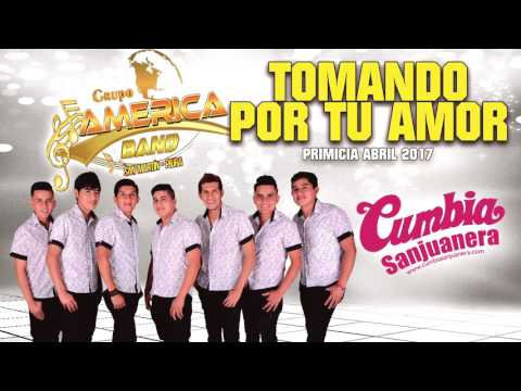 América Band - Tomando por tu amor [PRIMICIA] Abril 2017 CUMBIA SANJUANERA