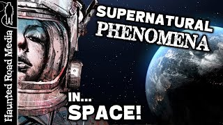Supernatural Phenomena in Space! Lost Cosmonauts, Space Angels, and More!