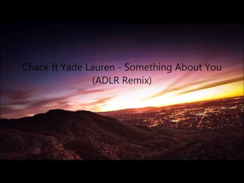 Chace Ft. Yade Lauren - Something About You ADLR Remix