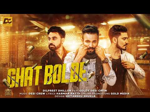 Ghat Bolde || Dilpreet Dhillon || Goldy Desi Crew || Desi Crew | NEW PUNJABI SONG 2017