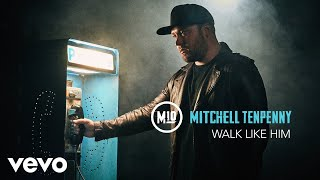 Mitchell Tenpenny - Walk Like Him (Audio)