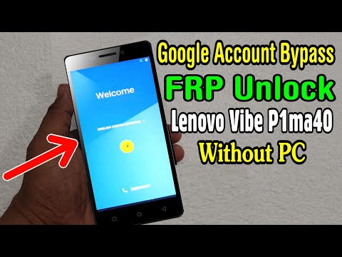 Lenovo Vibe P1ma40 (BL234) FRP Unlock Or Google Account Bypass Easy Trick Without PC
