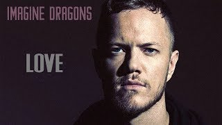 Imagine Dragons - Love (Lyrics, Official Audio) Video