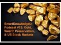 SmartKnowledgeU Podcast #13: Gold, Wealth Preservation, & a Looming US Stock Market Crash