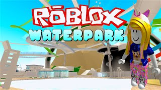 ROBLOX LET'S PLAY IN THE WATER PARK & RIDE WATER SLIDES