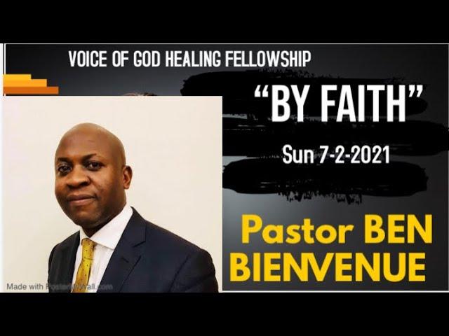 """BY FAITH"" Pastor Ben Bienvenue Sun 7-2-21 www.voiceofgodhealing.org"