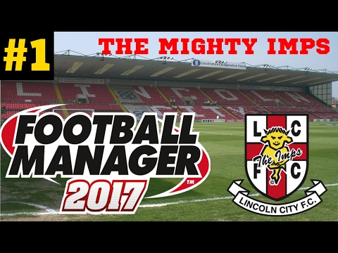 Football Manager 2017 | The Mighty Imps S1 EP1 | Lincoln City
