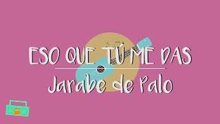 Eso que tú me das (Letras) | JARABE DE PALO 🕺🎻