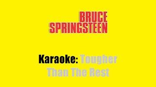 Karaoke: Bruce Springsteen / Tougher Than The Rest