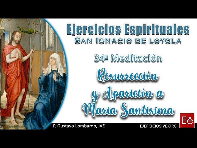 47 Resurrección y aparición a María Santísima (34ª Meditación)