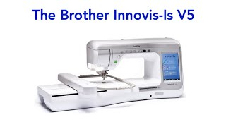 The Brother Innov-Is V5 Sewing & Embroidery Machine