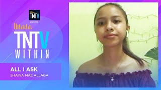 TNTV Within: All I Ask - Shaina Mae Allaga