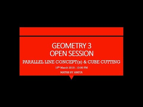 15th March  : Geometry 3 : PARALLEL LINE CONCEPT(s) & CUBE CUTTING