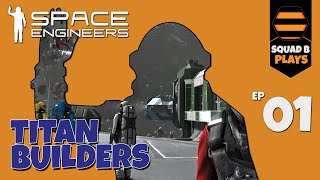Space Engineers Series 1 - SQUAD B BUILD TITANS!