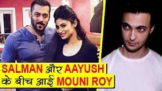 MAJOR Trouble Between Salman Khan And Aayush Sharma Over Mouni Roy