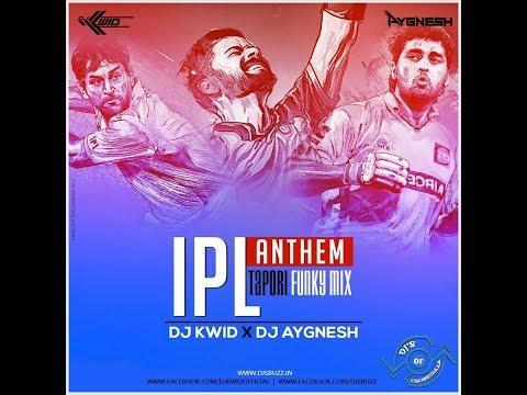 IPL Anthem (Tapori Funky Mix)   DJ Kwid  & DJ Aygnesh    DJ'S OF CHEMBURKAR   