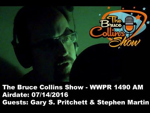 The Bruce Collins Show 07/14/2016 - Gary S. Pritchett & Stephen Martin