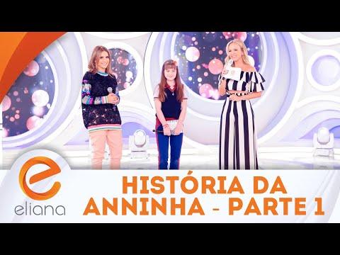 A história de Anninha - Parte 1 | Programa Eliana (09/09/18)