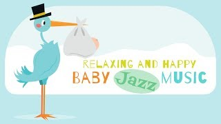 Relaxing and Happy Moments With Your Baby - Jazz Music for Babies