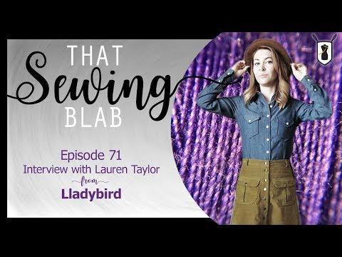That Sewing Blab Ep. 71: Lauren Taylor of the blog Lladybird