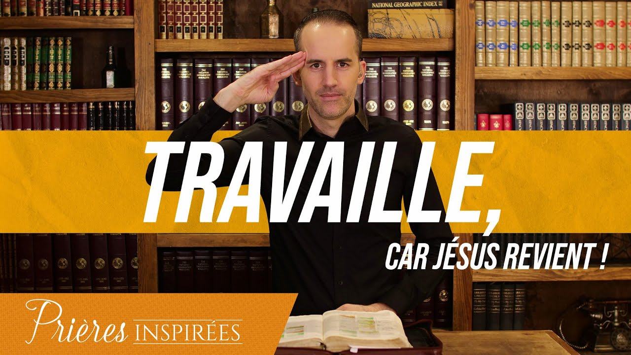 Travaille, car Jésus revient ! - Prières inspirées - Jérémy Sourdril