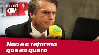 'Não é a que eu quero', diz Bolsonaro sobre reforma da Previdência de Temer