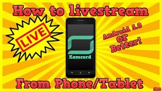 HOW TO LIVE STREAM STRAIGHT FROM PHONE OR TABLET ON KAMCORD