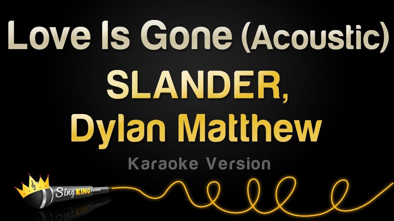 SLANDER, Dylan Matthew - Love Is Gone (Acoustic) (Karaoke Version)