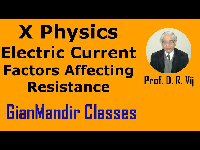 X Physics - Electric Current - Factors Affecting Resistance by Amrinder Sir