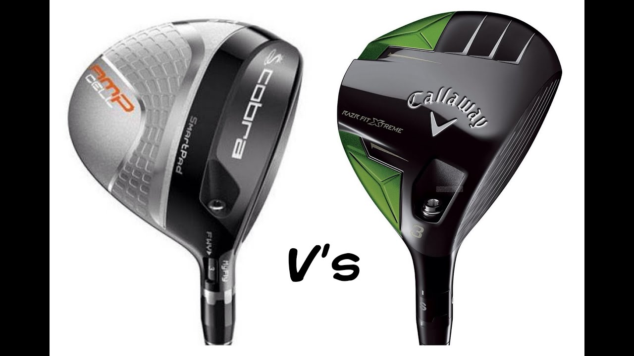 Callaway Golf Razr Fit Xtreme Vs Cobra Amp Cell 3 Woods Youtube