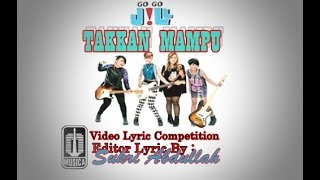 GoGoJiLL  Takkan Mampu (Video Lyric Competition) By Sukri Abdullah