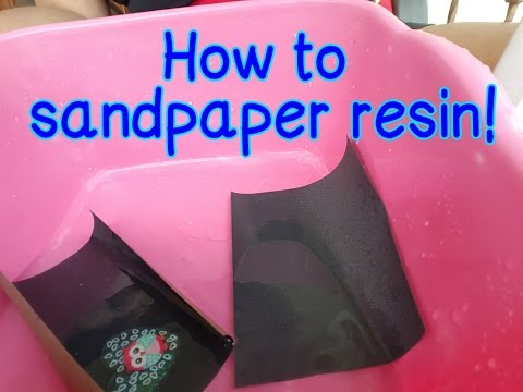 HOW TO SANDPAPER RESIN