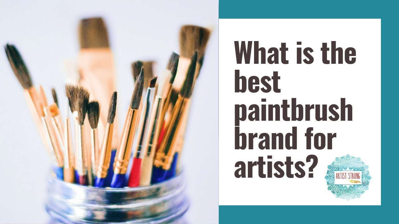What Is The Best Paintbrush Brand For Artists Artist Strong